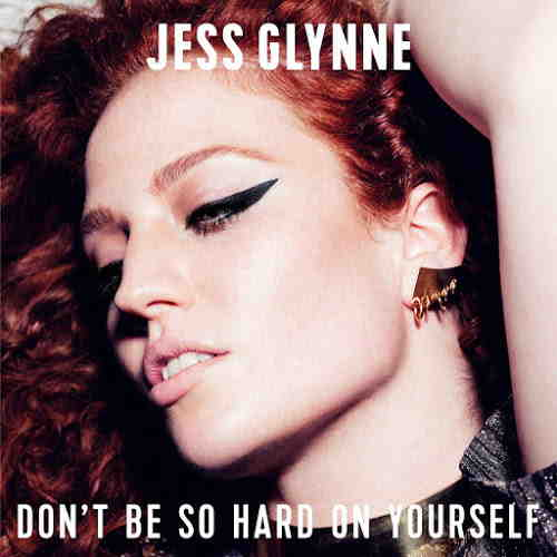 Jess Glynne — Don't Be So Hard On Yourself